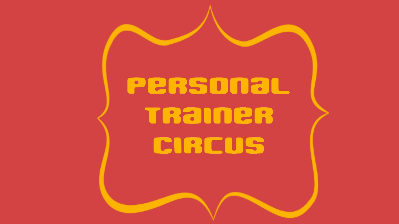 (NSFW) Personal Trainer: Circus