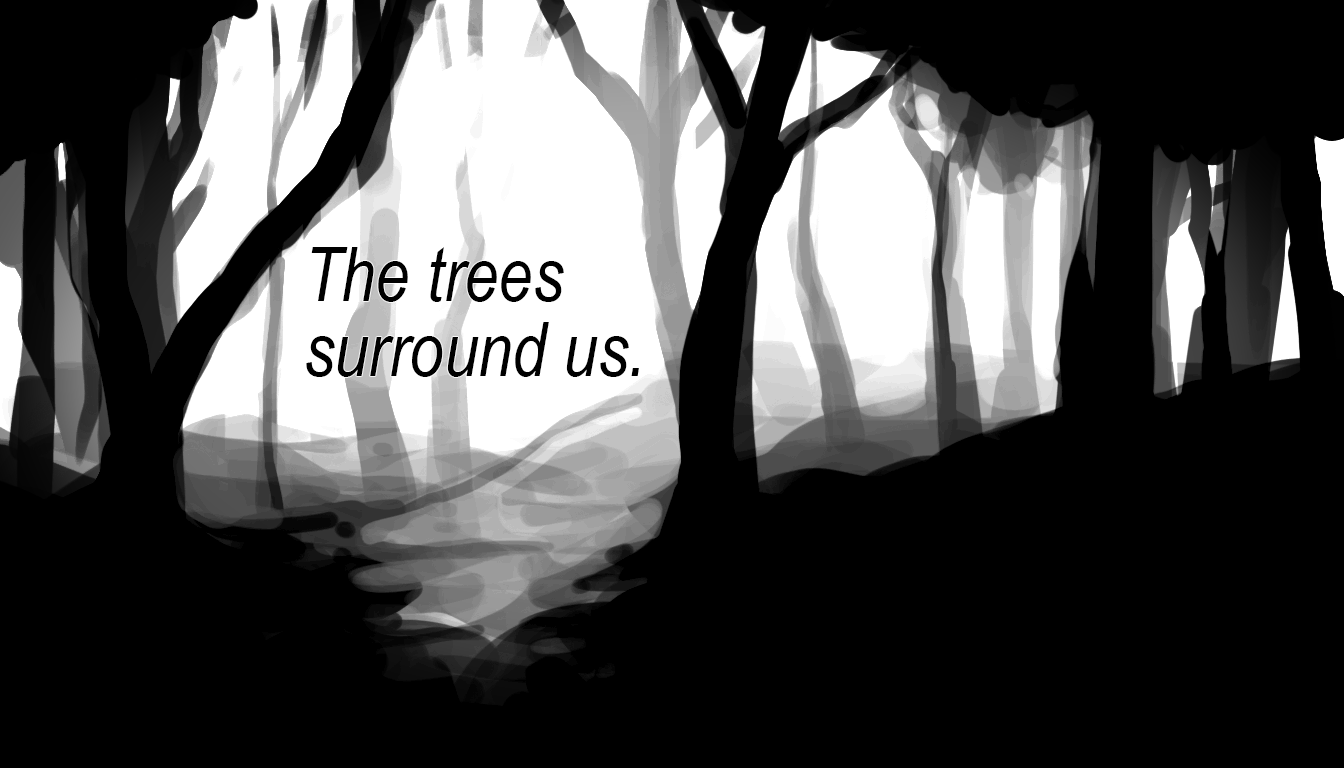The trees surround us.