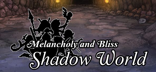 Melancholy and Bliss: Shadow World