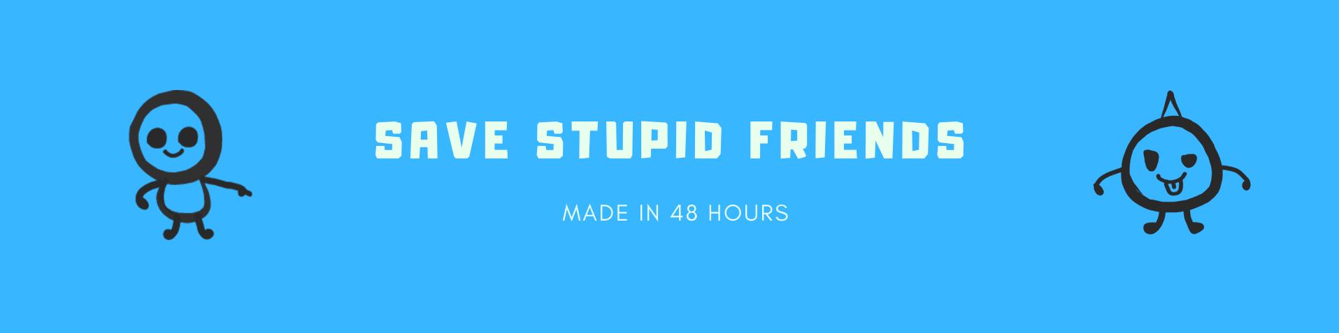 Save Stupid Friends