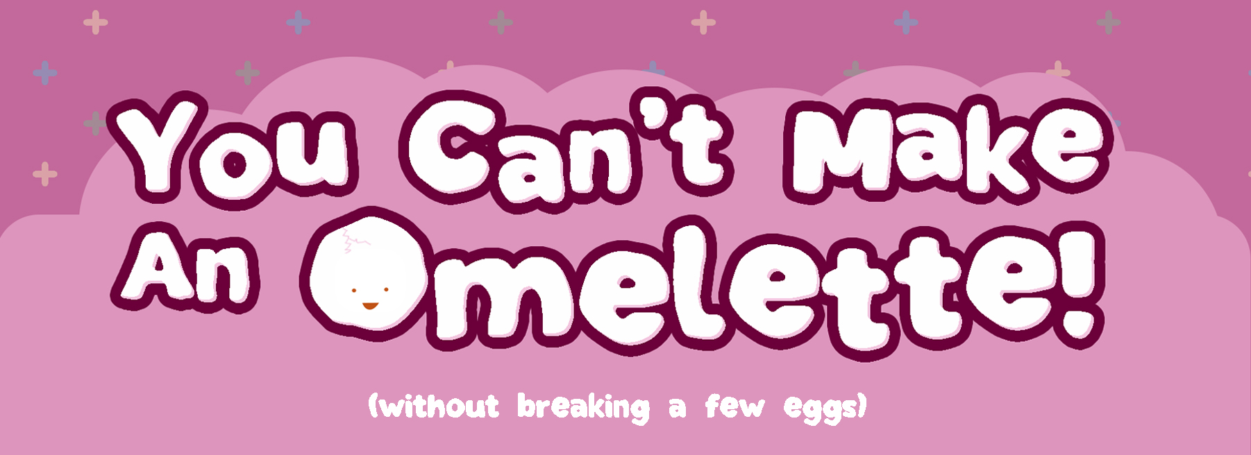 You Can't Make An Omelette