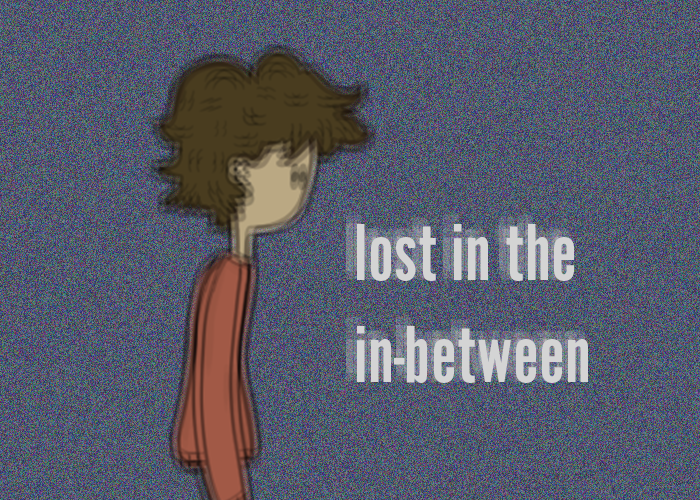Lost In the In-Between