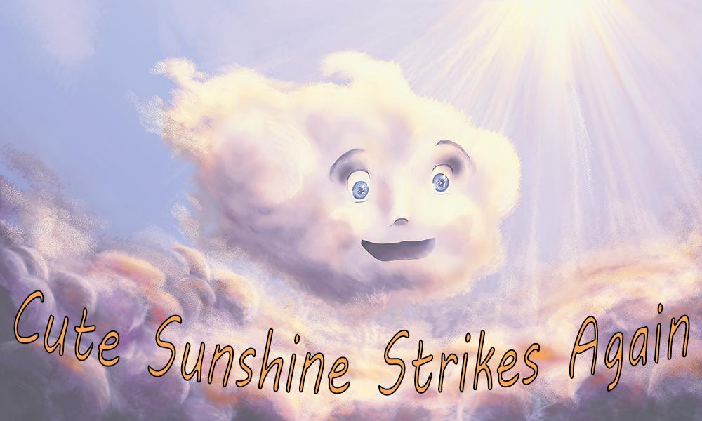 Cute Sunshine Strikes Again