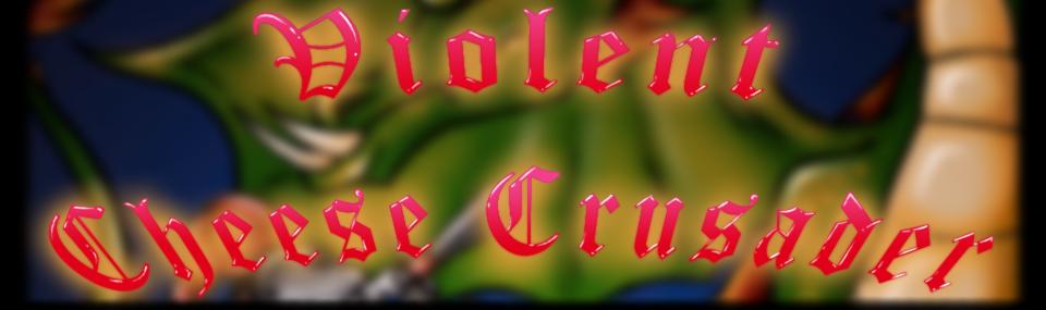Violent Cheese Crusader