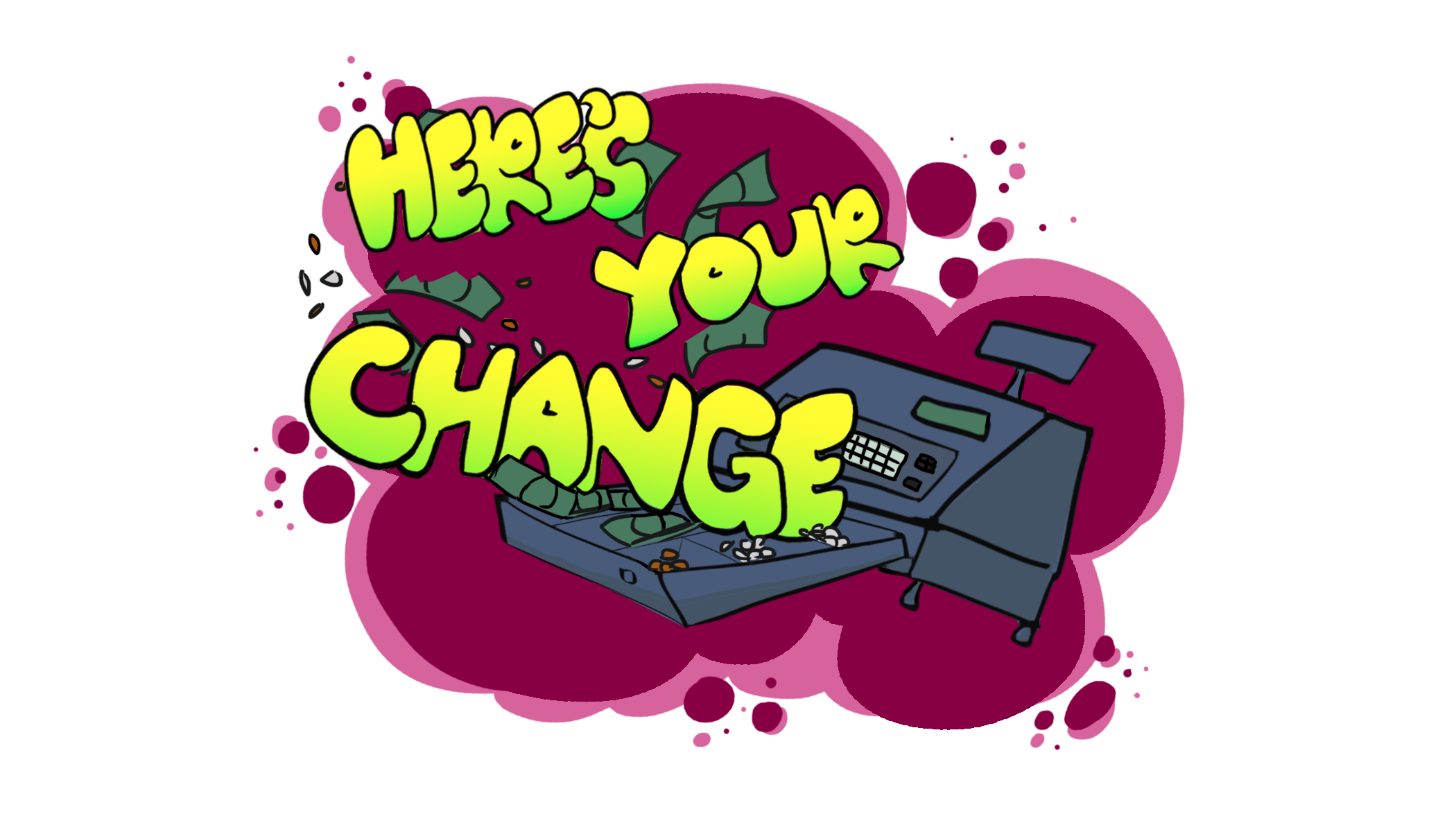 Here's Your Change!
