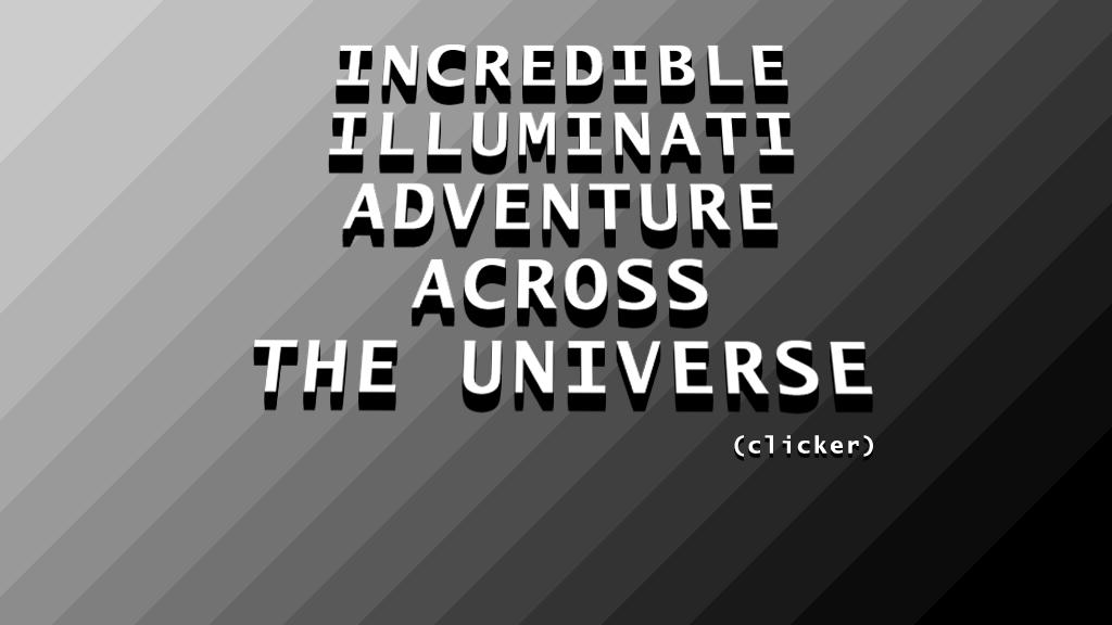 Incredible Illuminati Adventure Across The Universe (Clicker)