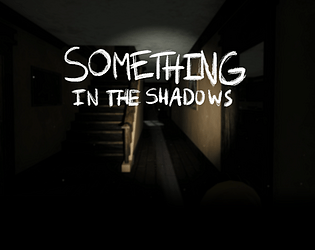 Something In The Shadows [Free] [Interactive Fiction] [Windows]
