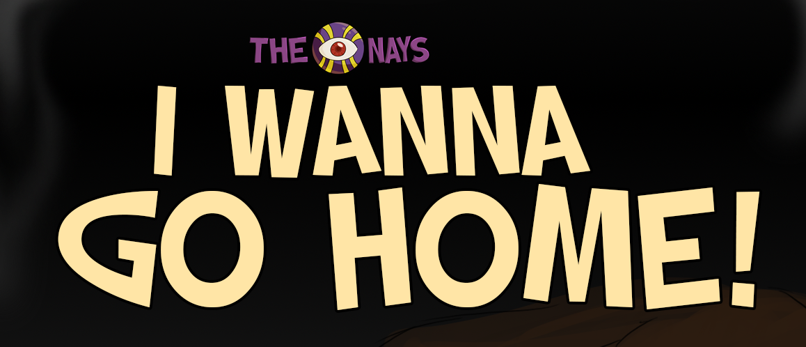 I Wanna Go Home!