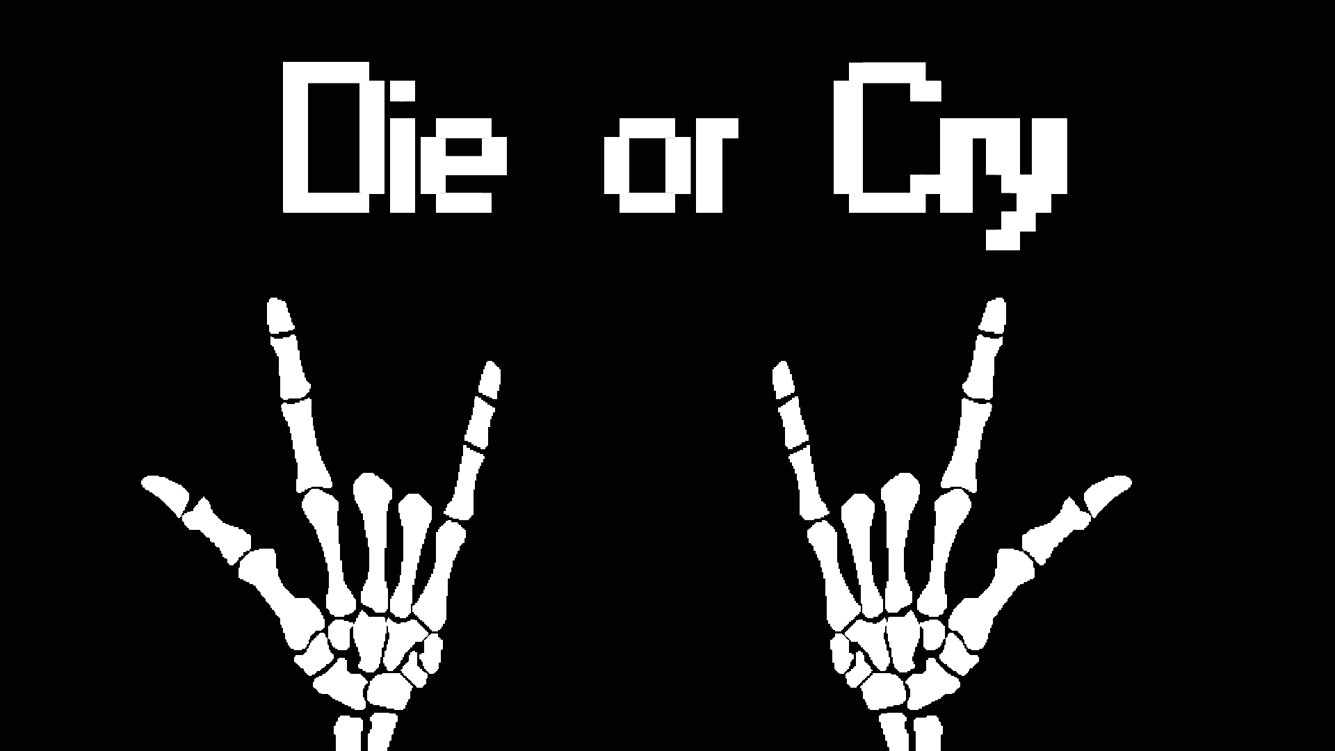 DIE or CRY