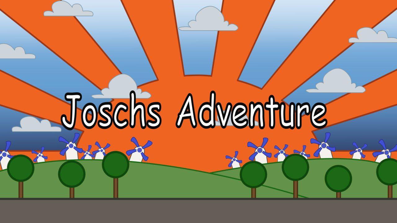 Joschs adventure