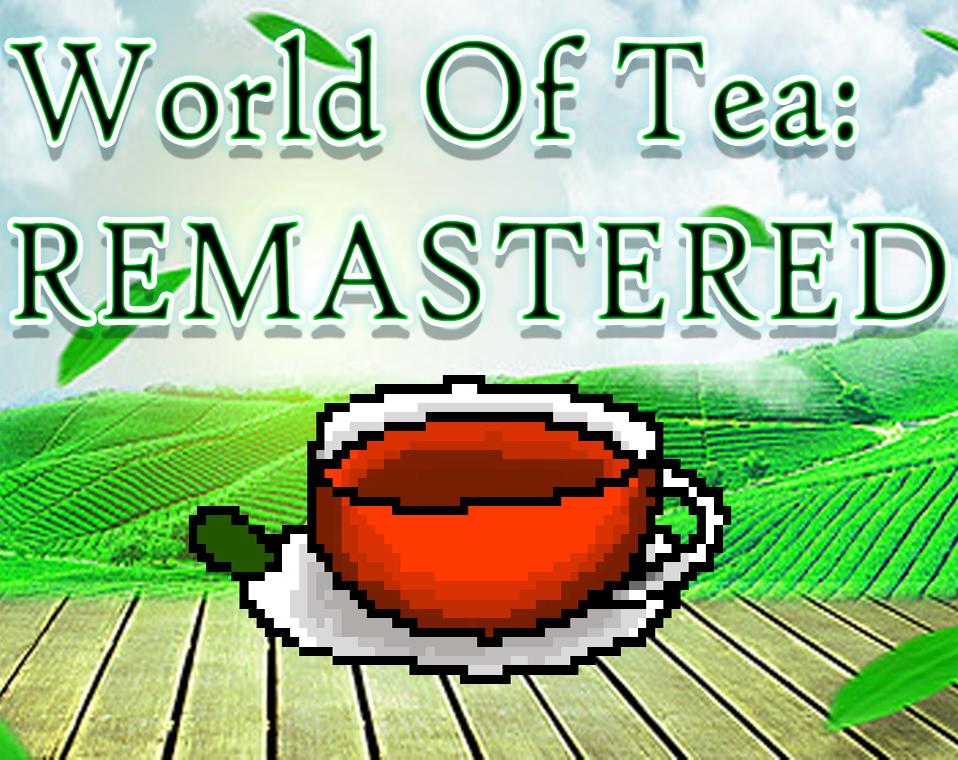 World Of Tea: REMASTERED