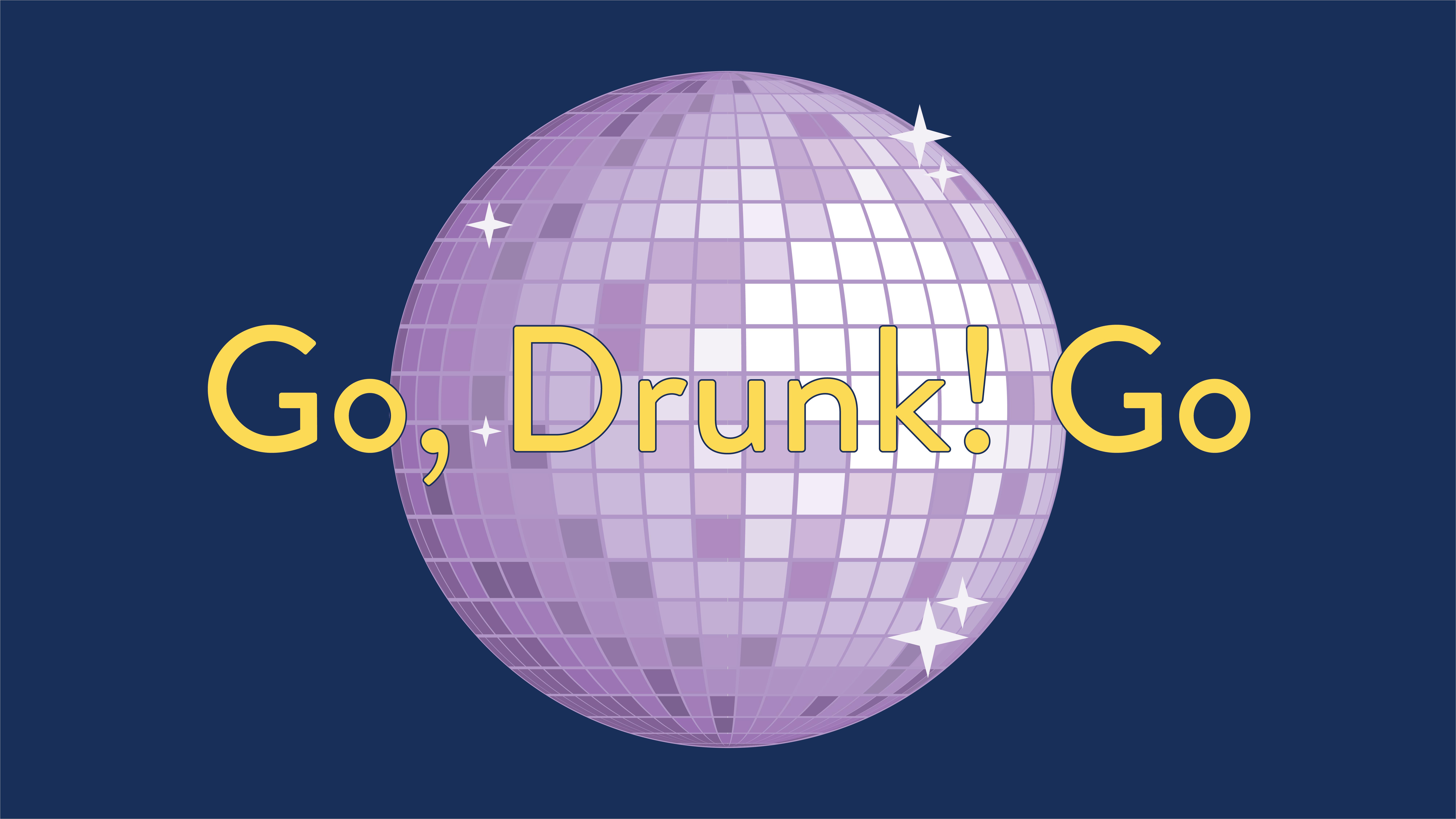 Go, Drunk! Go.