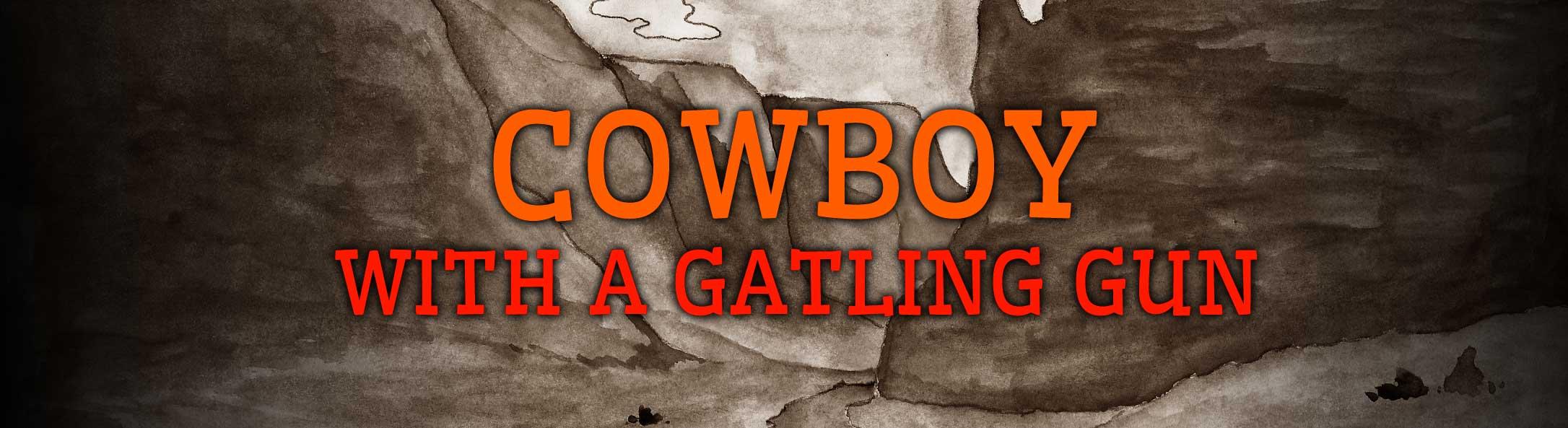 Cowboy with a Gatling Gun
