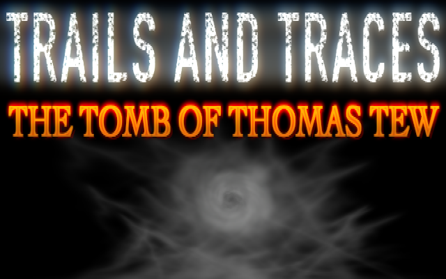 Trails and Traces : The Tomb of Thomas Tew
