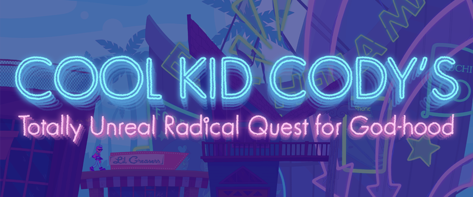 Cool Kid Cody's Totally Unreal Radical Quest for Godhood Beta