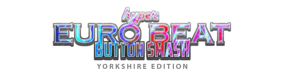 Hyper Euro Beat Button Smash Yorkshire Edition