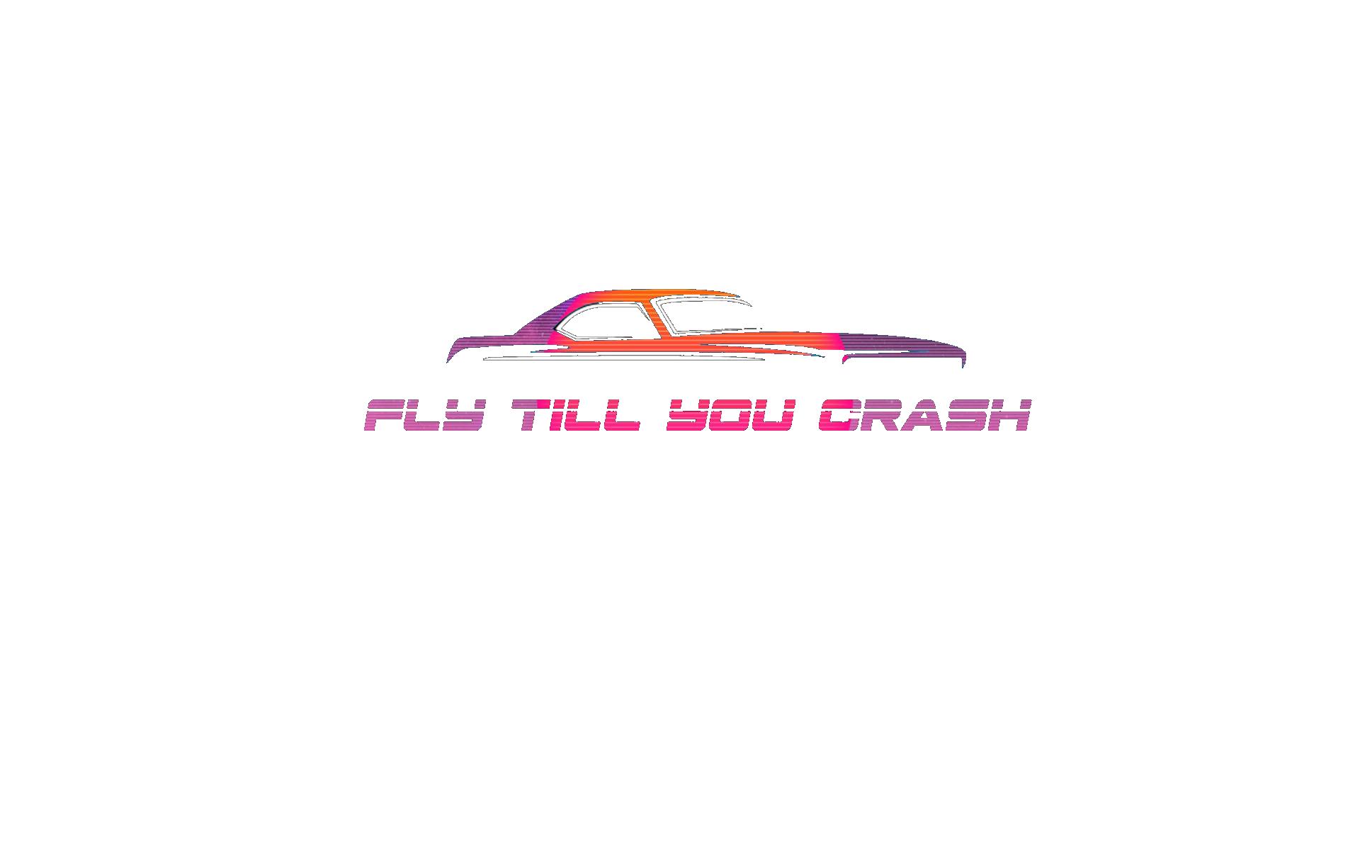 Fly Til You Crash