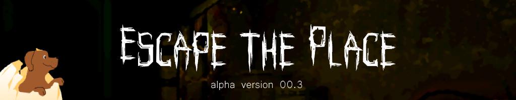 Escape The Place (alpha v00.3) Survival/Horror