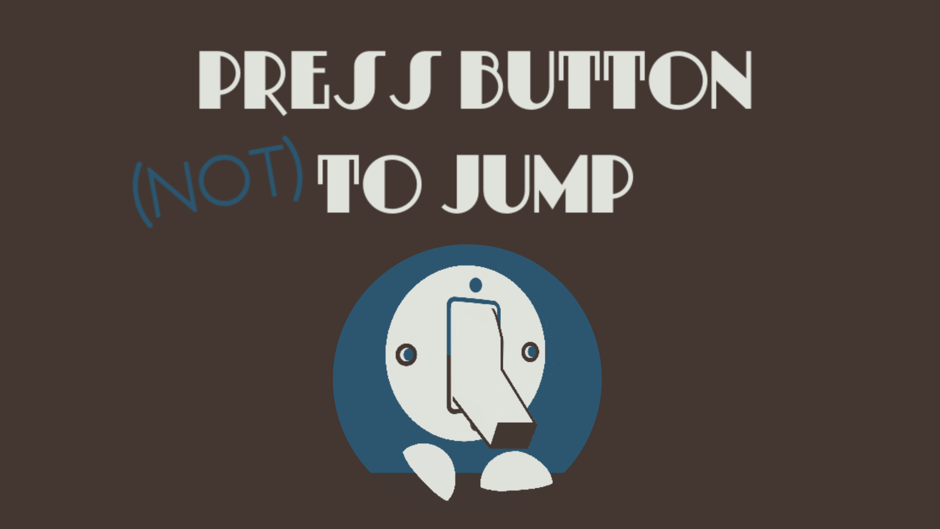 Press Button (Not) to Jump