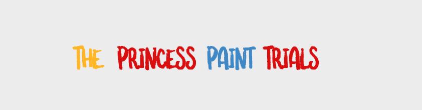 The Princess Paint Trials