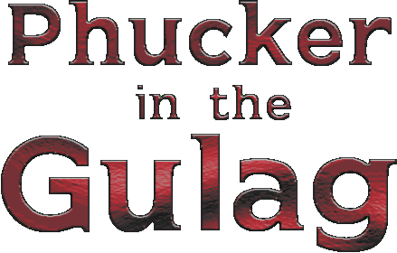 Phucker in the Gulag: Volume 1