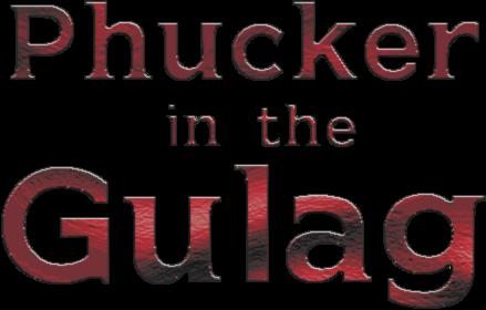 Phucker in the Gulag: Volume 1