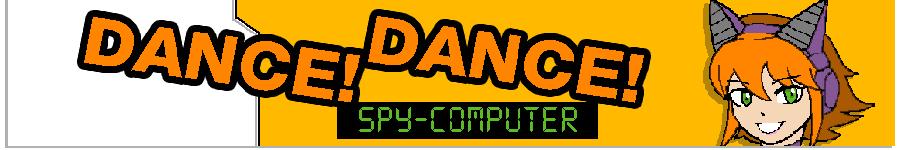 Dance! Dance! Spy computer