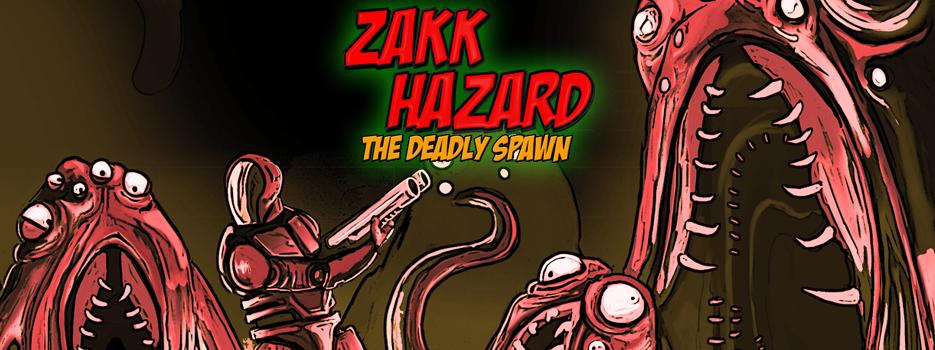 ZAKK HAZARD THE DEADLY SPAWN