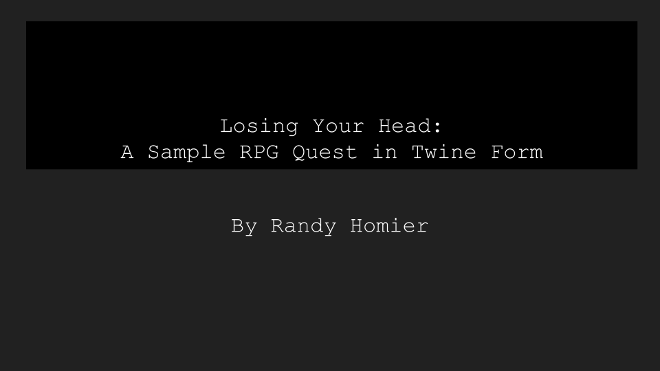 Losing Your Head-A Sample RPG Quest in Twine Form by Randy Homier