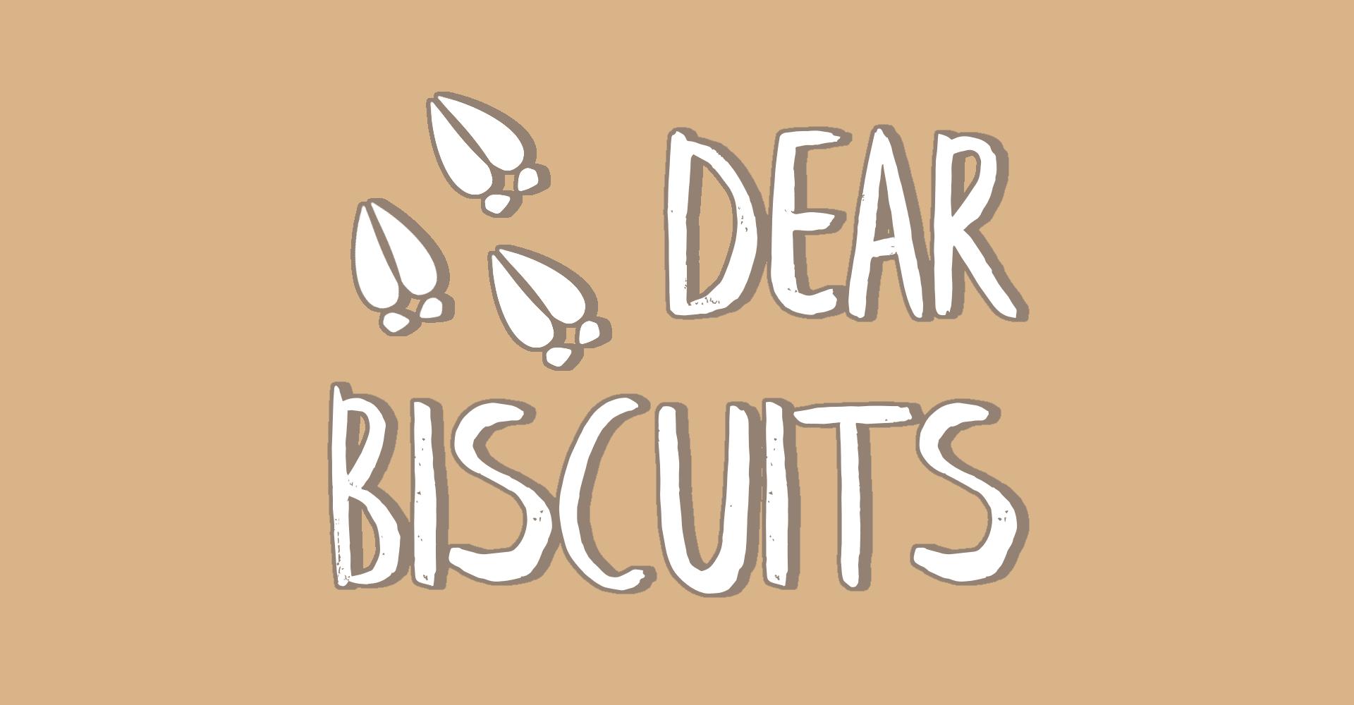 Dear Biscuits