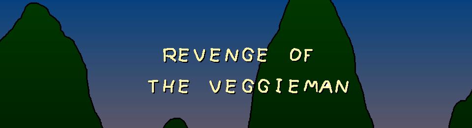 Revenge Of The Veggieman