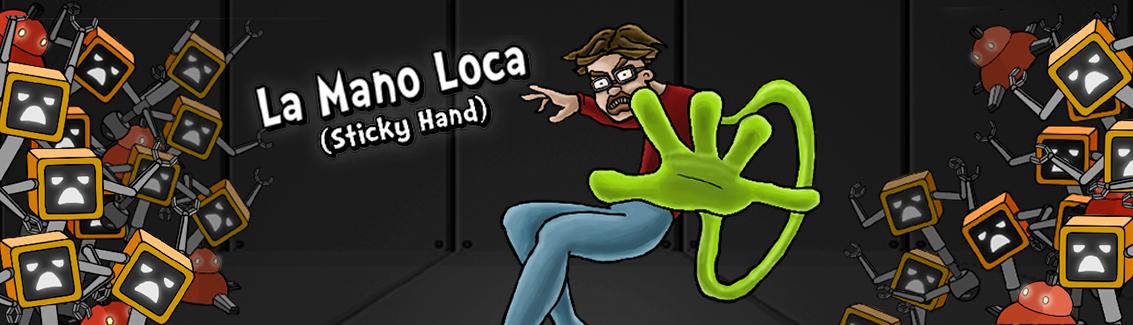 La Mano Loca (Sticky Hand)