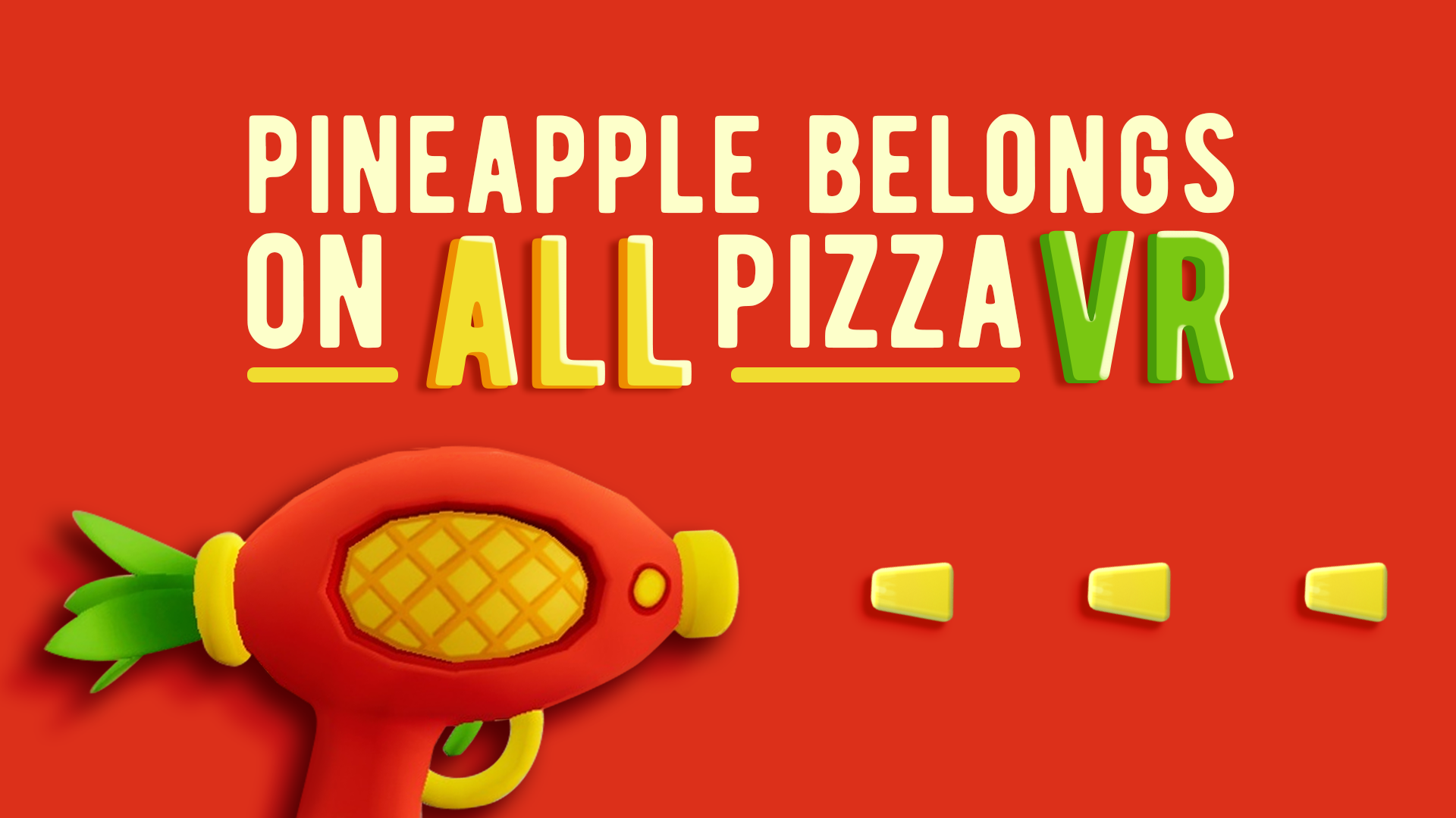 Pineapple belongs on ALL pizza VR