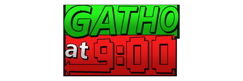 Gatho at 9:00