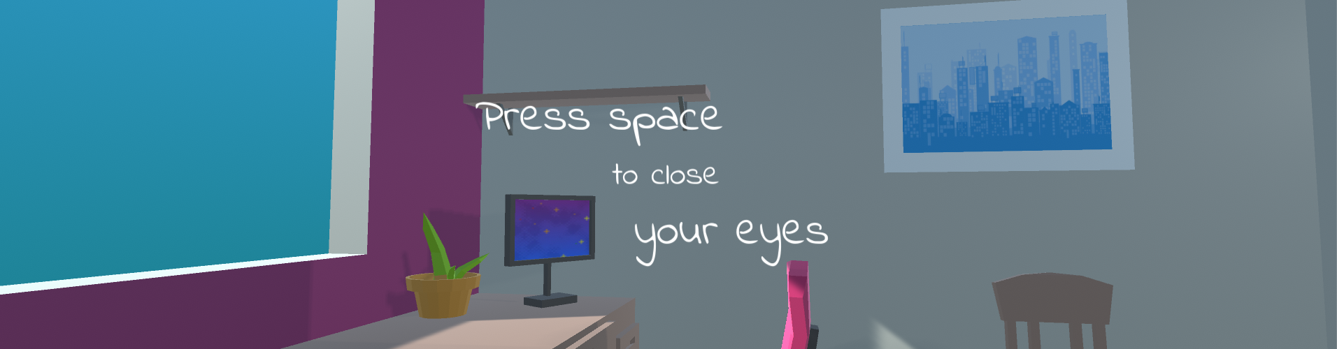 Press space to close your eyes.