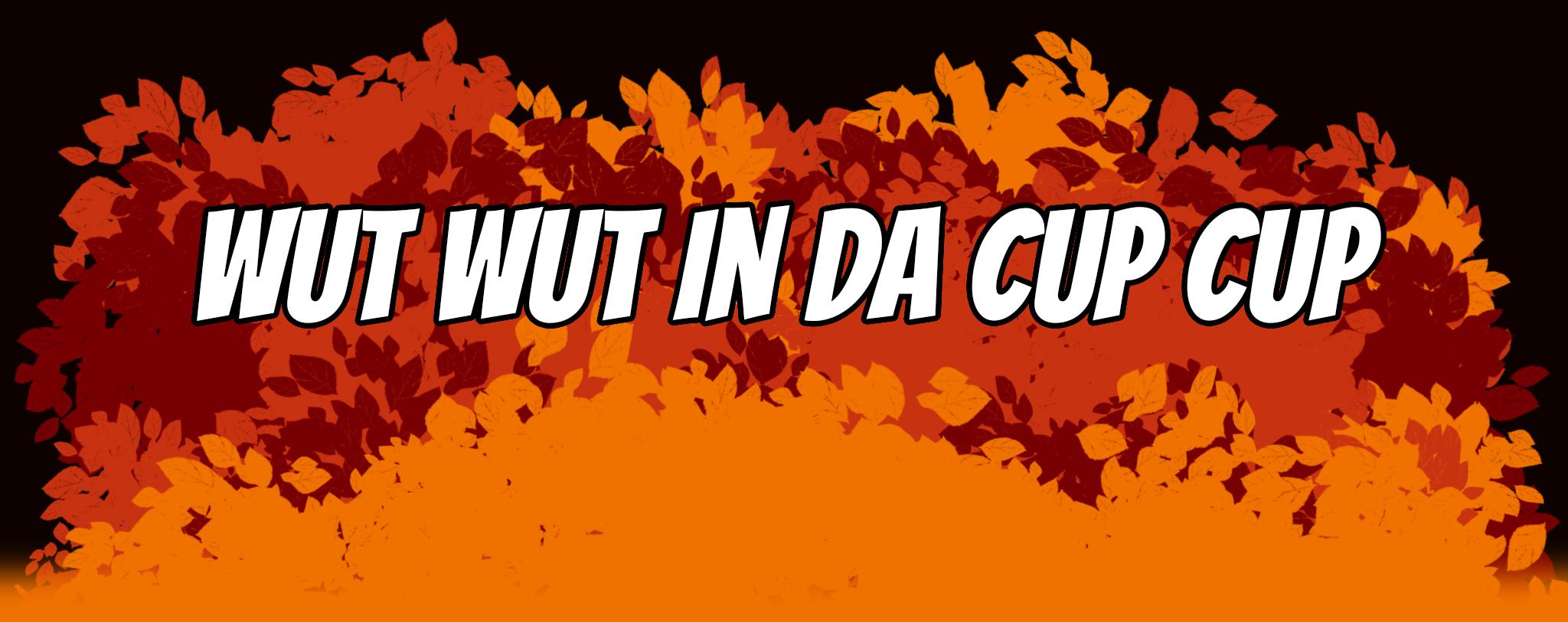 Wut Wut In Da Cup Cup