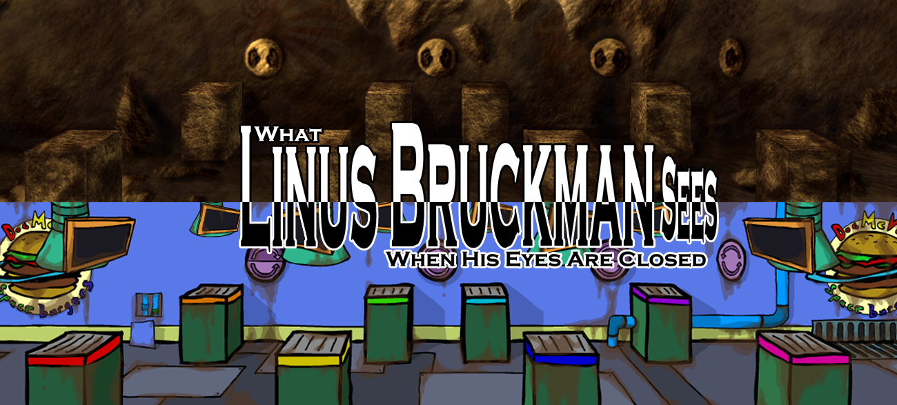 What Linus Bruckman Sees When His Eyes Are Closed