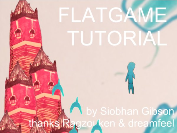 The First-Timers' Guide to Making a Flatgame! by Flatgames <3