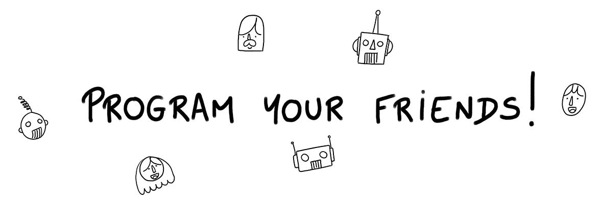Program your friends!