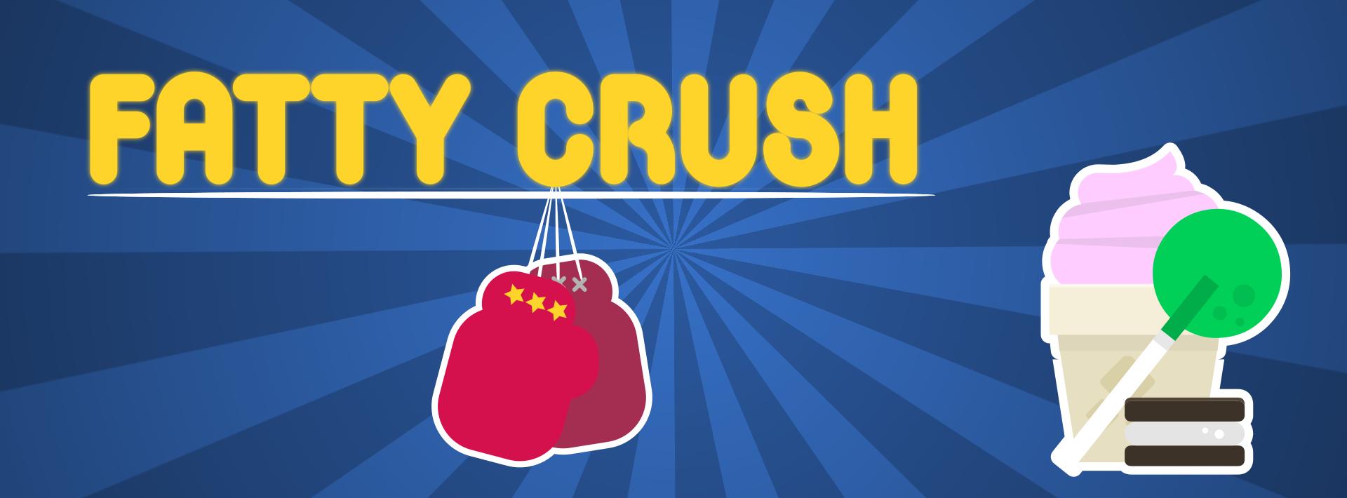 Fatty Crush