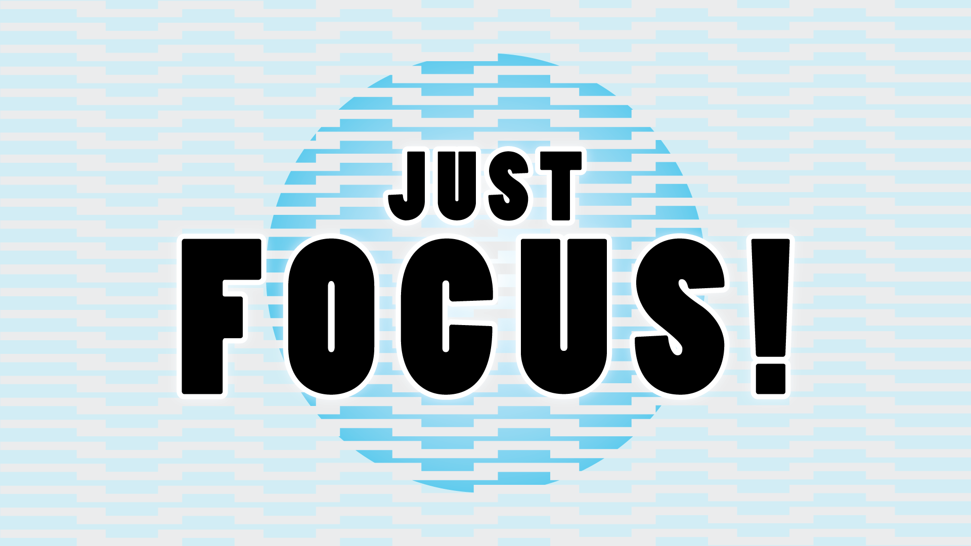 JUST FOCUS!