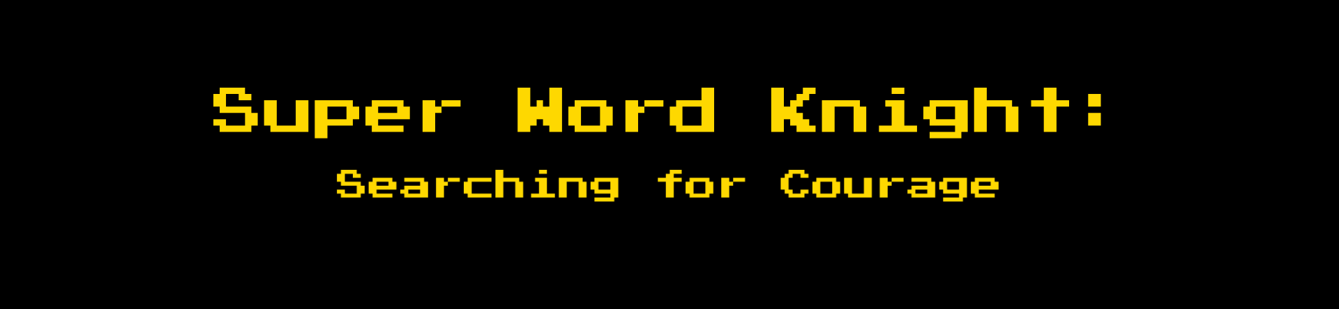Super Word Knight: Searching for Courage