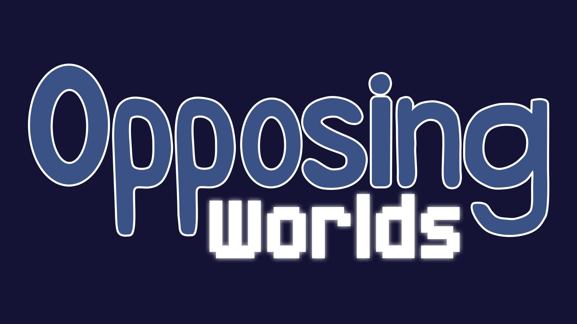 Opposing Worlds