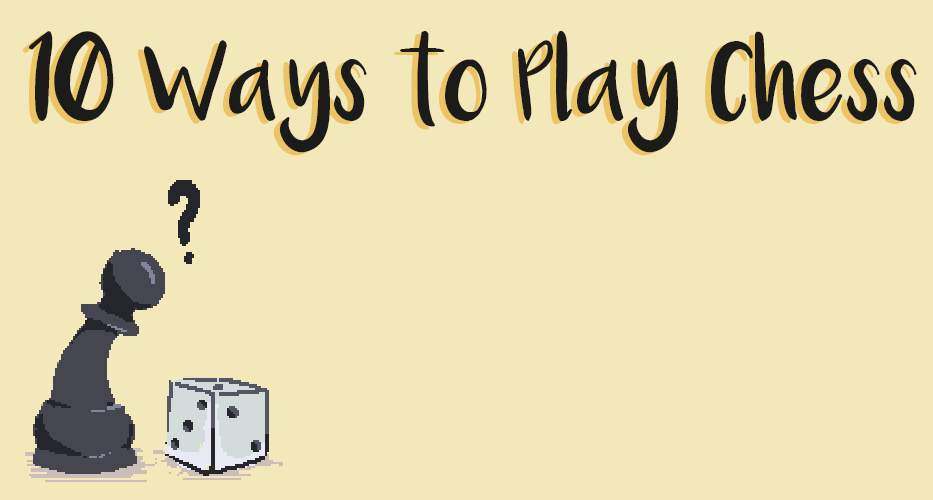 10 Ways to Play Chess