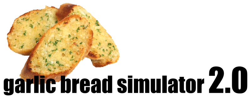Garlic Bread Simulator 2.0