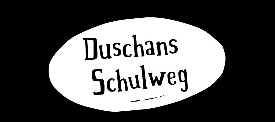 Duschan's Schulweg