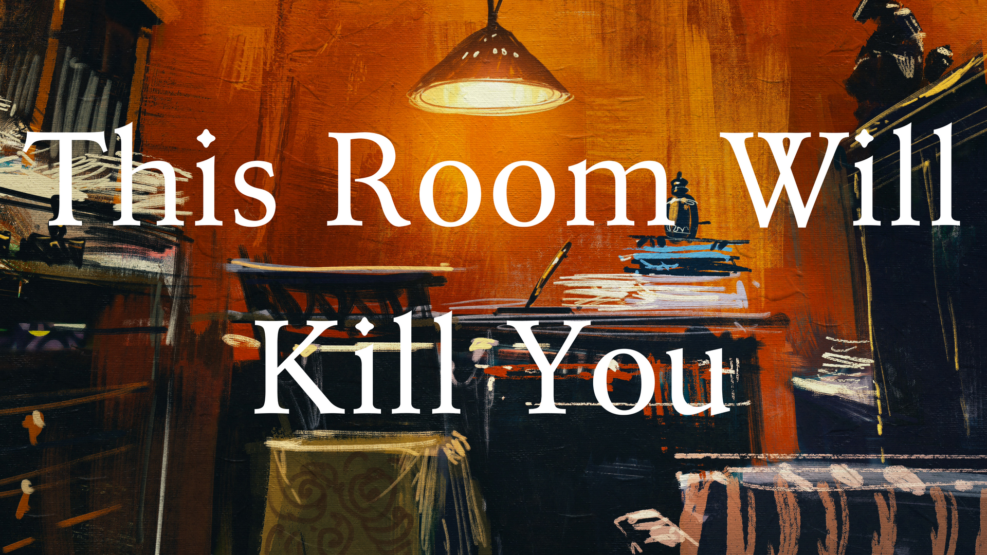 This Room Will Kill You
