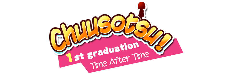 Chuusotsu! 1st Graduation: Time After Time