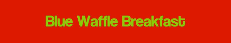 Blue Waffle Breakfast