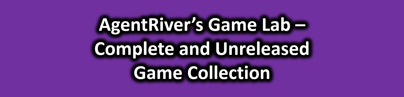 AgentRiver's Game Lab - Complete and Unreleased Game Collection